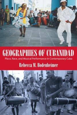 [Cover ofGeographies of Cubanidad: Place, Race, and Musical Performance in Contemporary Cuba]