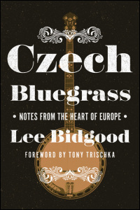 [Cover ofCzech Bluegrass: Notes from the Heart of Europe]